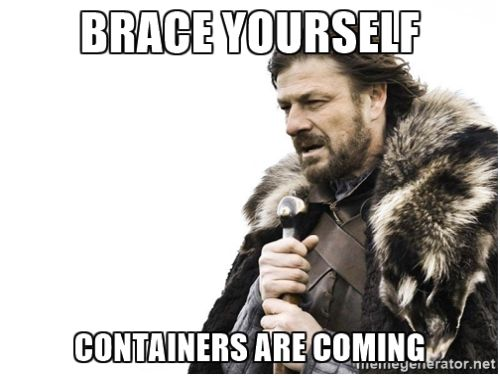 Containers are coming