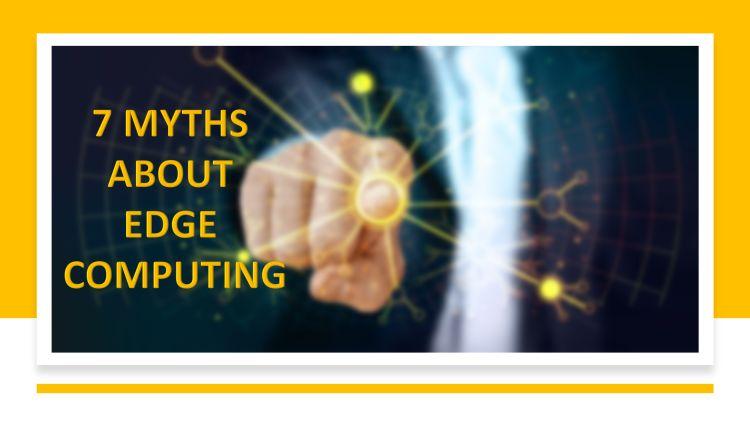 7 myths edge computing